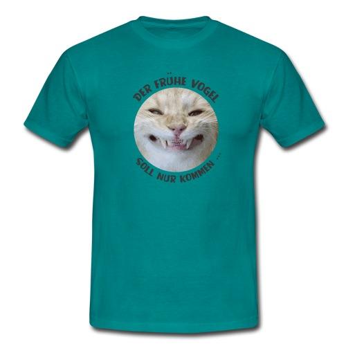 Der frühe Vogel soll nur kommen - Männer T-Shirt