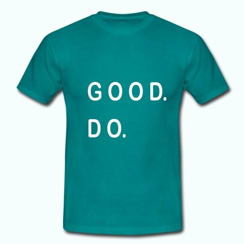 GOOD. DO. - Männer T-Shirt