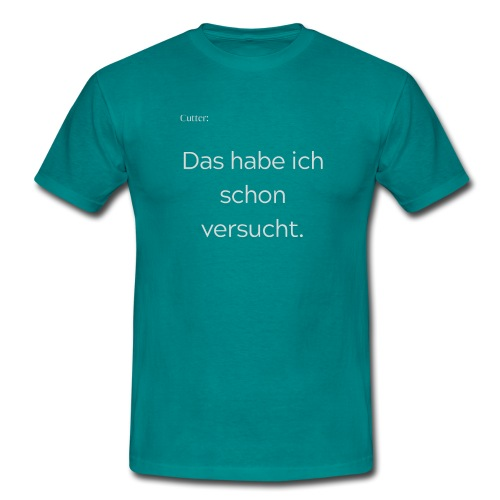 Cutter: Das habe ich schon versucht - Männer T-Shirt