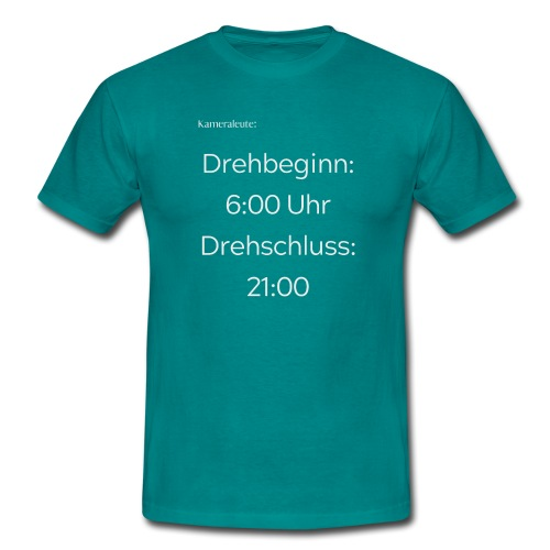 Drehbeginn 6:00 Uhr. Drehschluss: 21:00 - Männer T-Shirt