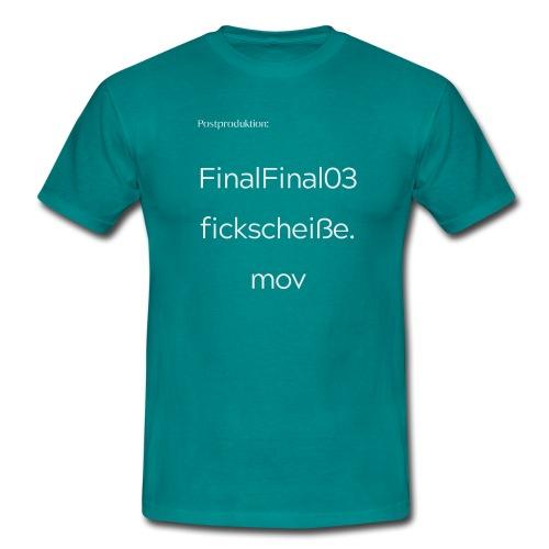FinalFinal03fickscheiße.mov - Männer T-Shirt