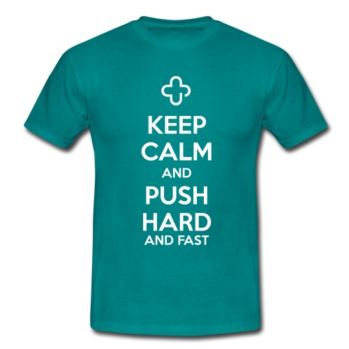 Keep Calm and Push Hard - Männer T-Shirt