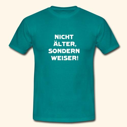Nicht älter, sondern weiser! - Männer T-Shirt