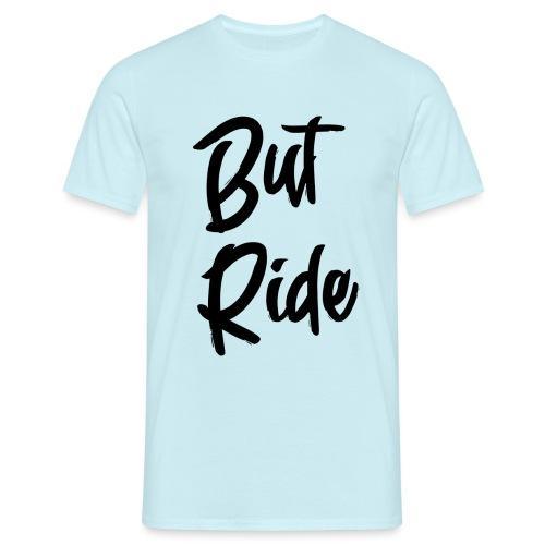 But Ride Logo - Männer T-Shirt