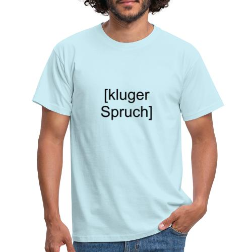 Kluger Spruch (schwarz) - Männer T-Shirt