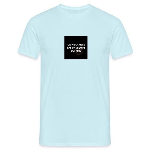 On ne change pas une équipe qui perd - T-shirt Homme
