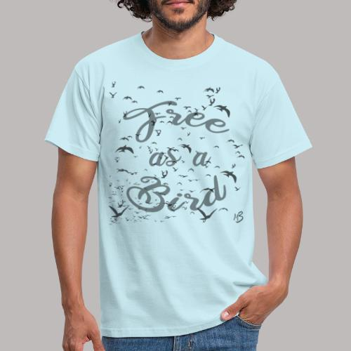 free as a bird | free as a bird - Men's T-Shirt