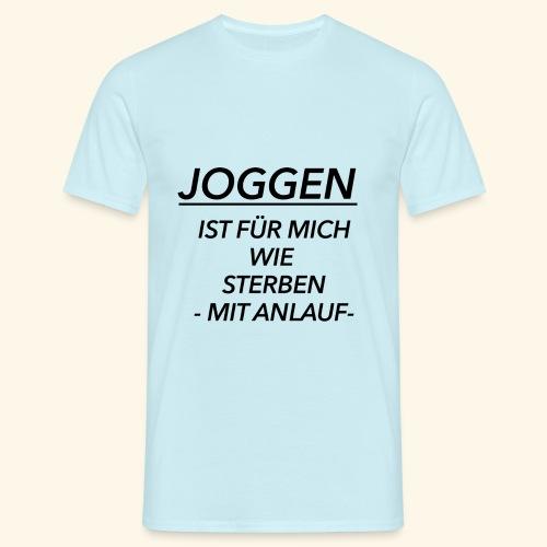Joggen ist für mich wie Sterben mit Anlauf - Männer T-Shirt