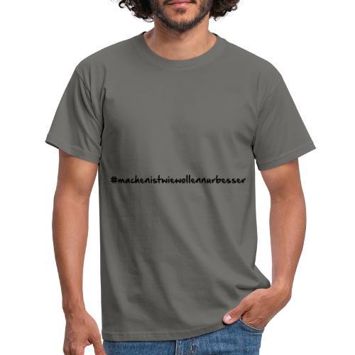 machenistwiewollennurbesser - Männer T-Shirt