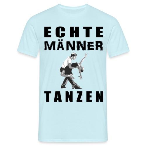 Echte Männer tanzen - Männer T-Shirt