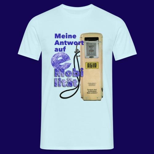 Vorsicht Satire: Meine Antwort auf E-Mobilität - Männer T-Shirt