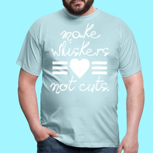 Make Whiskers Not Cuts - Men's T-Shirt