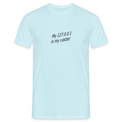 My 127 0 0 1 is my castle - Männer T-Shirt