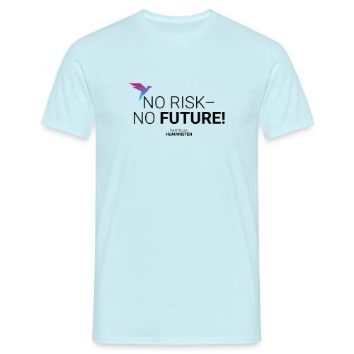 No risk – no future! - Männer T-Shirt