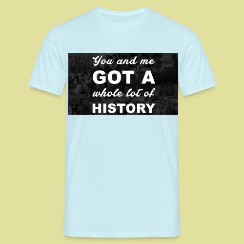 got a history - Männer T-Shirt
