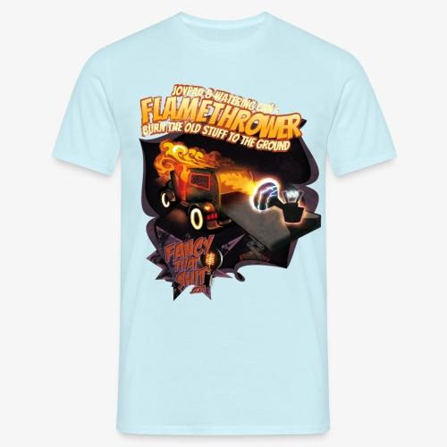 FANCY FLAMETHROWER - Männer T-Shirt