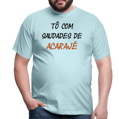 Saudades de acaraje - Männer T-Shirt