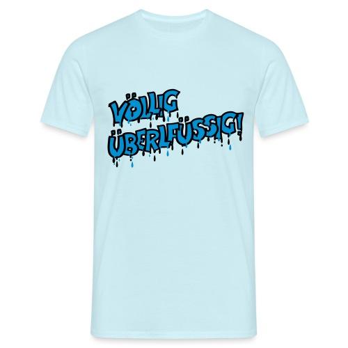 Völlig überflüssig,,, - Männer T-Shirt