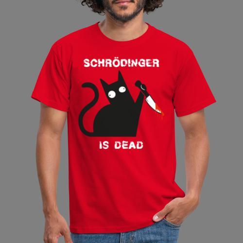 Schrödinger is dead - Männer T-Shirt