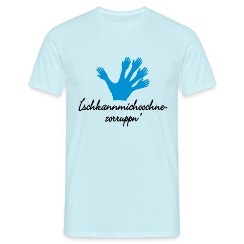 Ichkannmichochnezorruppn sächsisch mach mal hin - Männer T-Shirt