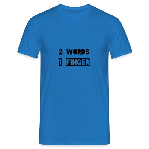 Zwei Wörter ein Finger - Männer T-Shirt
