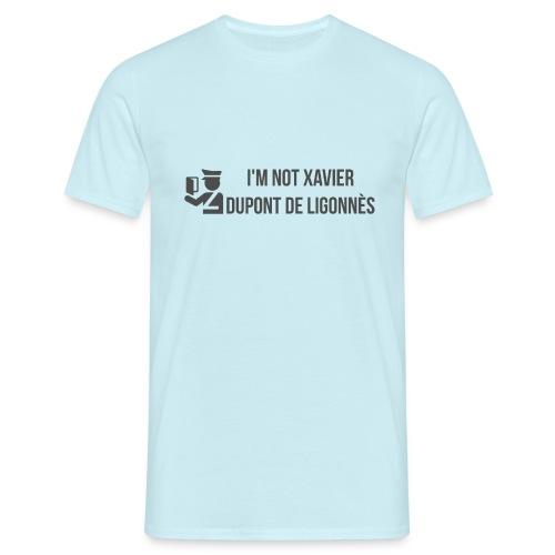 Im not XAVIER Dupont de LIGONNES - Men's T-Shirt