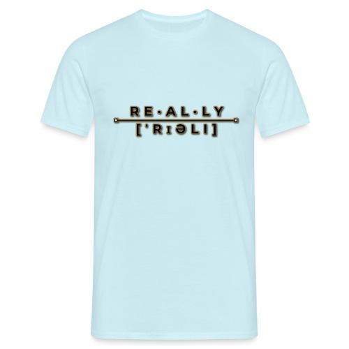 really slogan - Männer T-Shirt