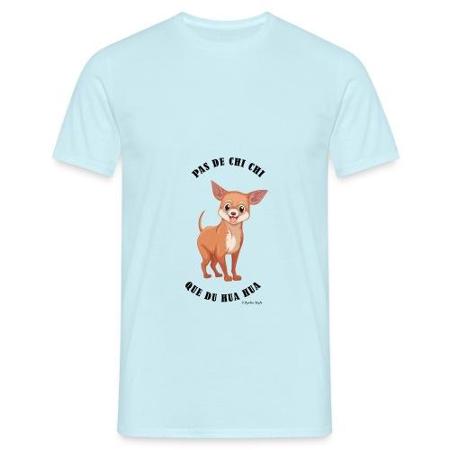 Pas de chi chi que du hua hua - Ozalee Style - T-shirt Homme