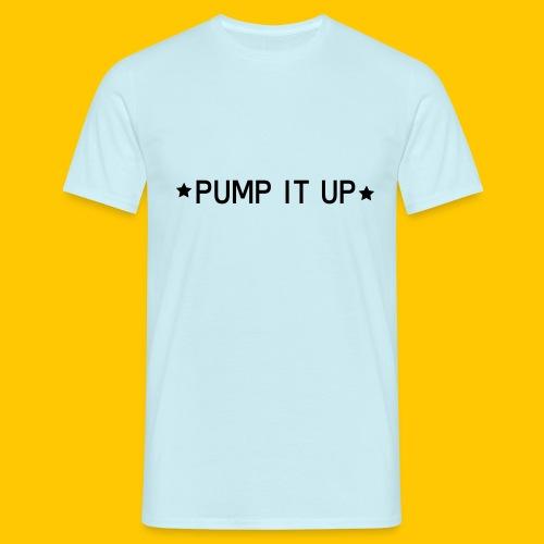 pump it up - Men's T-Shirt
