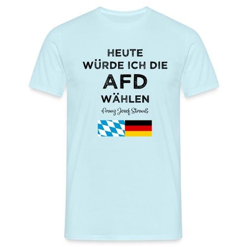 Heute würde ich die AfD wählen. Franz Josef Strauß - Männer T-Shirt