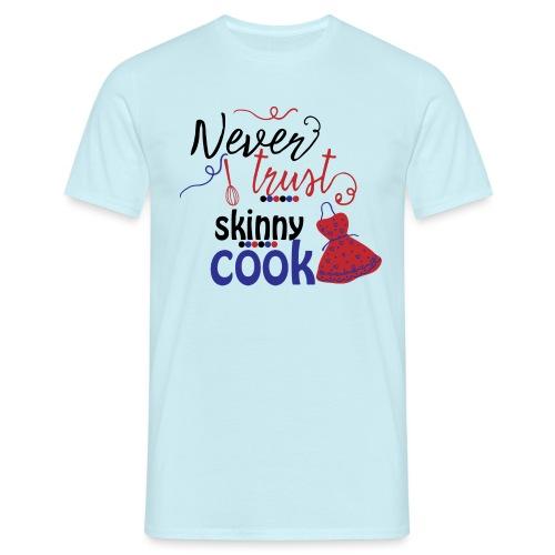 Never trust a skinny cook - T-shirt herr
