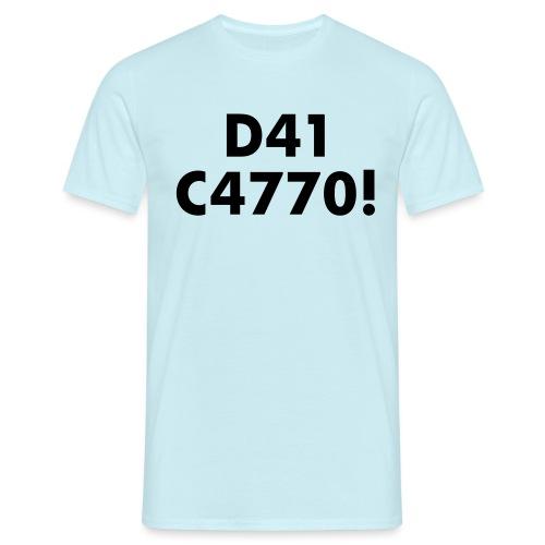 D41 C4770! tradotto: DAI CAZZO! - Maglietta da uomo