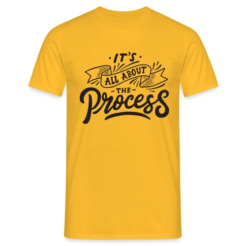 It's all about the process ! - T-shirt Homme