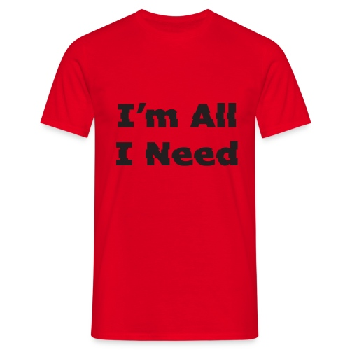 I'm All I Need - Men's T-Shirt