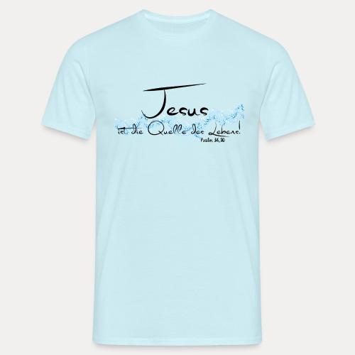 Jesus ist die Quelle des Lebens - Männer T-Shirt