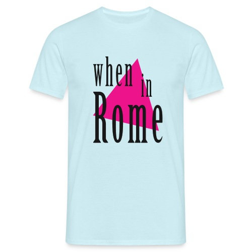 When in Rome.. - Men's T-Shirt