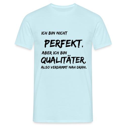 nicht perfekt qualitäter black - Männer T-Shirt