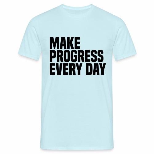 MAKE PROGRESS EVERY DAY - Men's T-Shirt