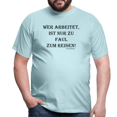 Wer arbeitet ist nur zu faul zum Reisen - Männer T-Shirt