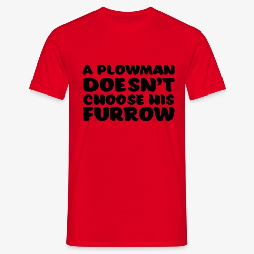 a plowman doesnt choose his furrow - Miesten t-paita