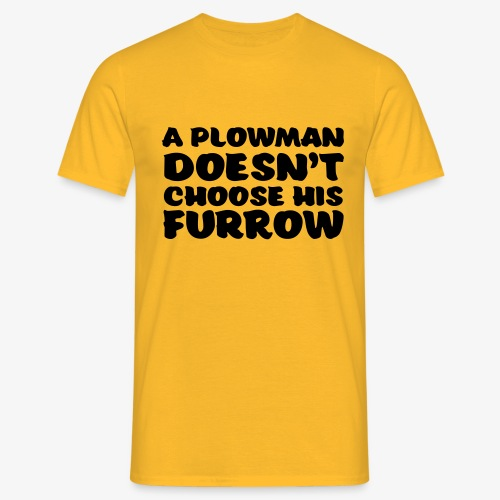 a plowman doesnt choose his furrow - Miesten t-paita