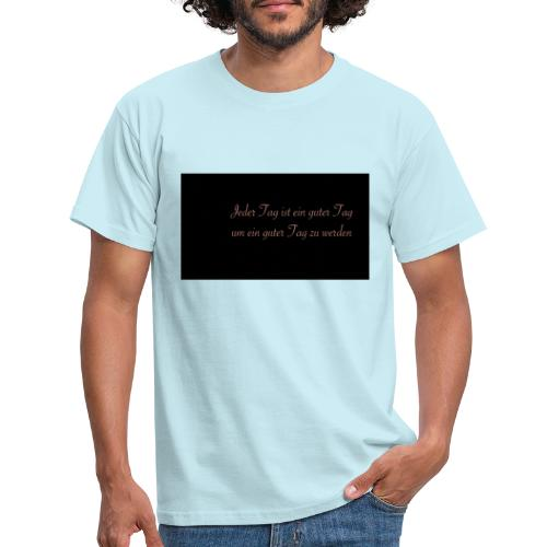 Jeder Tag ist ein guter Tag - Männer T-Shirt