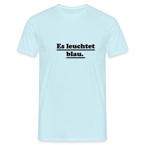 es leuchtet blau - Männer T-Shirt