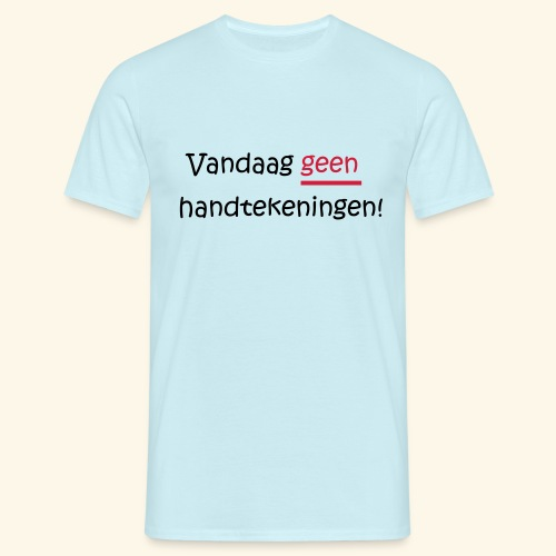 Vandaag GEEN handtekeningen! - Mannen T-shirt