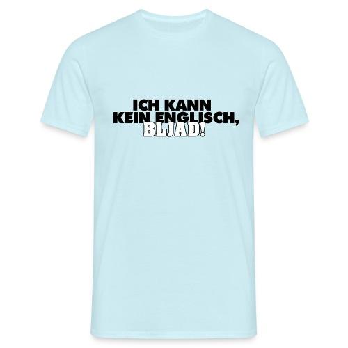 Ich kann kein Englisch, bljad! - Männer T-Shirt