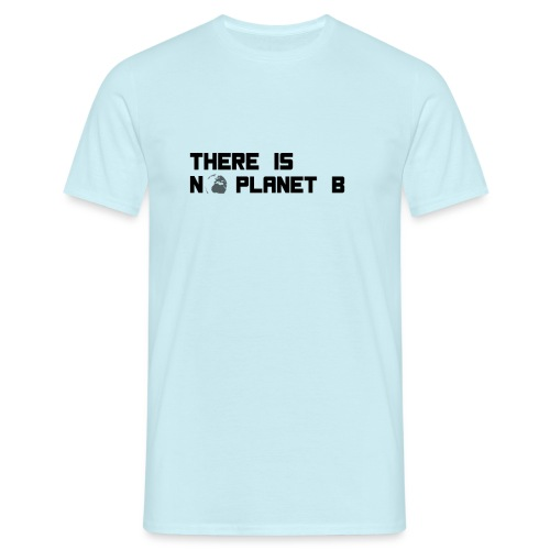 There is no Planet B, Kein Plan B für die Erde - Männer T-Shirt