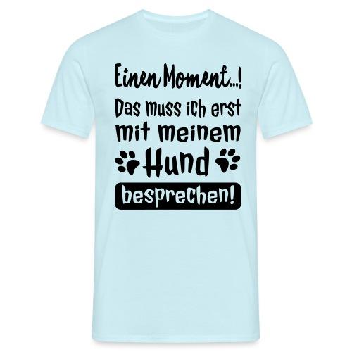 Lustige Hunde Sprüche - Mit Hund besprechen - Männer T-Shirt