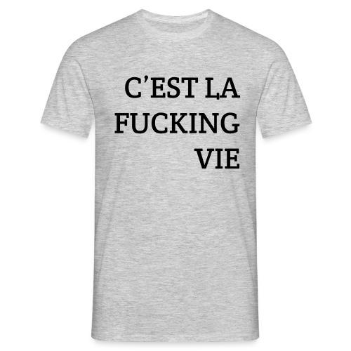 C'est la FUCKING vie - Mannen T-shirt