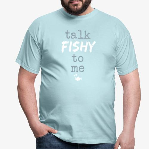 Talk Fishy To Me - Miesten t-paita