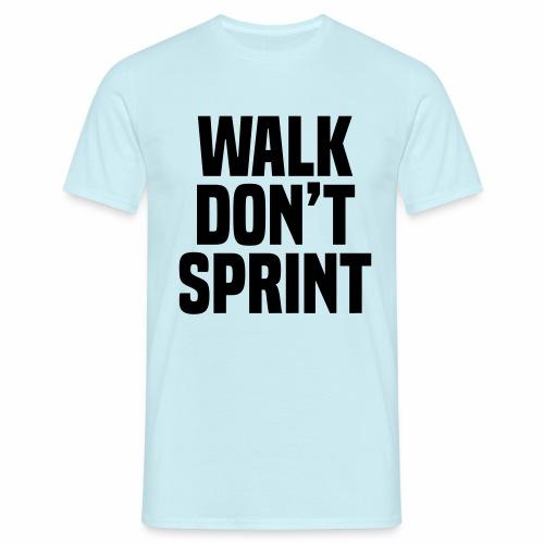 Walk don't sprint - Men's T-Shirt